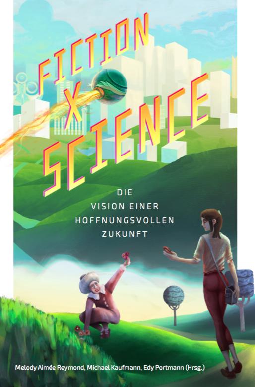 Fiction x Science: Die Vision einer hoffnungsvollen Zukunft