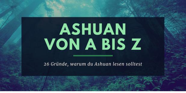 Ashuan von A bis Z – 26 Gründe, warum du Ashuan lesen solltest